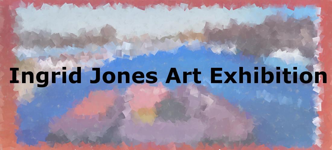 Ingrid Jones Art Exhibition
